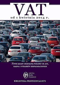 VAT od 1 kwietnia 2014. Nowe zasady odliczania podatku od aut, paliwa i wydatków eksploatacyjnych - Rafał Kuciński, Bogdan Świąder - ebook