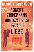 Robert Zimmermann wundert sich über die Liebe - Gernot Gricksch - E-Book + Hörbüch