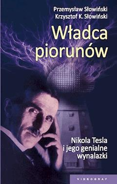 Władca piorunów. Nikola Tesla i jego genialne wynalazki - Przemysław Słowiński, Krzysztof K. Słowniński - ebook