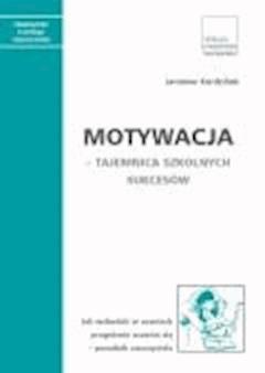 Motywacja - tajemnica szkolnych sukcesów Jak wzbudzić w uczniach pragnienie uczenia się - poradnik nauczyciela - Jarosław Kordziński - ebook