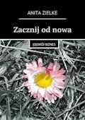 Zacznij odnowa - Anita Zielke - ebook