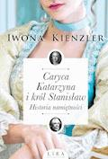 Caryca Katarzyna i król Stanisław. Historia namiętności - Iwona Kienzler - ebook