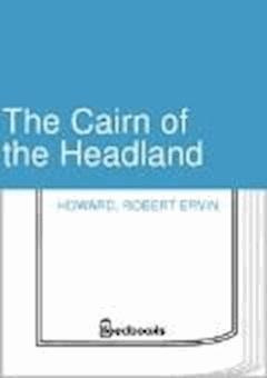 The Cairn of the Headland - Robert Ervin Howard - ebook