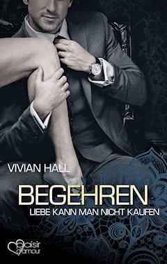 Liebe kann man nicht kaufen: Begehren - Vivian Hall - E-Book