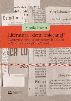 """Literatura """"ziemi obiecanej"""". Twórczość niemieckojęzycznych łodzian w XIX i na początku XX wieku - Monika Kucner - ebook"""