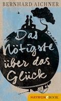 Das Nötigste über das Glück - Bernhard Aichner - E-Book