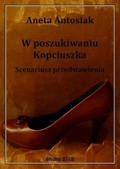 W poszukiwaniu Kopciuszka. Scenariusz przedstawienia - Aneta Antosiak - ebook