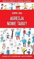 Agresja - nowe tabu? Dlaczego jest potrzebna nam i naszym dzieciom? - Jesper Juul - ebook