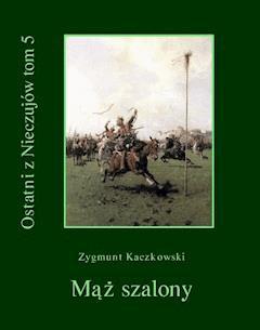 Ostatni z Nieczujów. Mąż szalony. Tom 5 - Zygmunt Kaczkowski - ebook