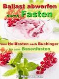 Ballast abwerfen durch Fasten – Vom Heilfasten nach Buchinger bis zum Basenfasten - Dr. Klaus Bertram - E-Book