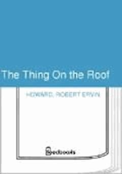 The Thing On the Roof - Robert Ervin Howard - ebook