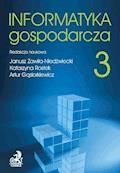 Informatyka Gospodarcza. Tom III - Janusz Zawiła-Niedźwiecki, Katarzyna Rostek - ebook