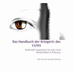 Das Handbuch Der Kriegerin Des Lichts - Kraftvolle Inspiration Für Neue Weiblichkeit in Führung - Hörbüch