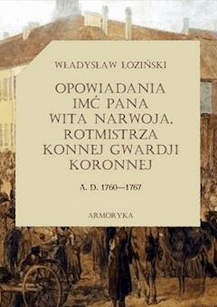 Opowiadania imć pana Wita Narwoja, rotmistrza konnej gwardii koronnej A. D. 1760-1767 - Władysław Łoziński - ebook