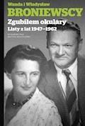 Zgubiłem okulary. Listy z lat 1947-1962 - Władysław Broniewski, Wanda Broniewska - ebook