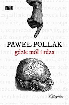Gdzie mól i rdza - Paweł Pollak - ebook