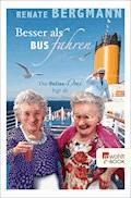 Besser als Bus fahren - Renate Bergmann - E-Book