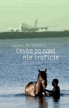 Chyba za nami nie traficie - Jacek Milewski - ebook