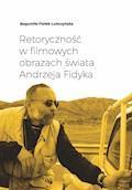Retoryczność w filmowych obrazach świata Andrzeja Fidyka - Bogumiła Fiołek-Lubczyńska - ebook