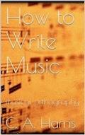 How to Write Music - Clement A. Harris - E-Book