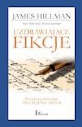 Uzdrawiające fikcje. Poetyka psychoterapii - Freud, Jung, Adler - James Hillman - ebook