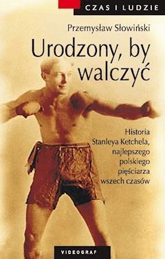 Urodzony by walczyć. Opowieść o Stanleyu Kiecalu - Przemysław Słowiński - ebook