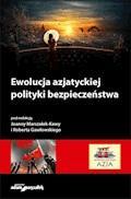 Ewolucja azjatyckiej polityki bezpieczeństwa - dr hab. Joanna Marszałek-Kawa, dr Robert Gawłowski - ebook