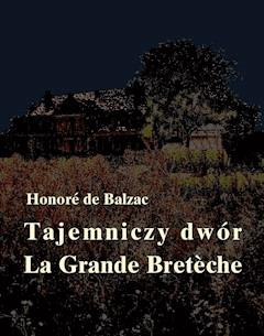 Tajemniczy dwór. La Grande Breteche - Honoré de Balzac - ebook