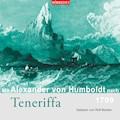 Mit Alexander von Humboldt nach Teneriffa - Alexander von Humboldt - Hörbüch