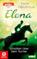Elena – Ein Leben für Pferde 3: Schatten über dem Turnier - Nele Neuhaus - E-Book