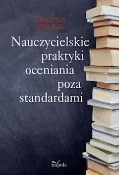 Nauczycielskie praktyki oceniania poza standardami - Grażyna Szyling - ebook