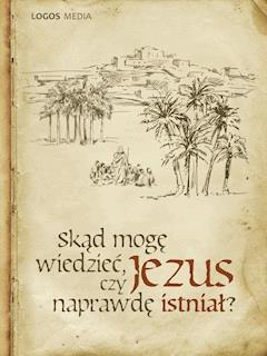Skąd mogę wiedzieć, czy Jezus naprawdę istniał? - LOGOS MEDIA - ebook
