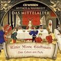 CD WISSEN - MYTHOS & WAHRHEIT - Das Mittelalter - Ritter, Minne, Edelfrauen - Annegret Augustin - Hörbüch