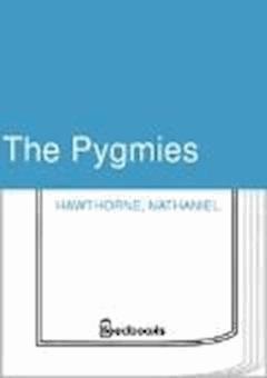 The Pygmies - Nathaniel Hawthorne - ebook
