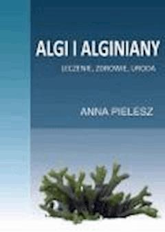Algi i alginiany. Leczenie, zdrowie, uroda - Anna Pielesz - ebook
