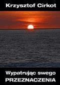 Wypatrując swego przeznaczenia - Krzysztof Cirkot - ebook