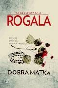 Dobra matka - Małgorzata Rogala - ebook