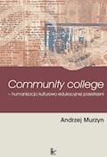 Community College humanizacja kulturowo-edukacyjnej przestrzeni - Andrzej Murzyn - ebook