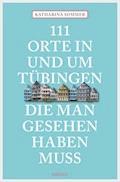 111 Orte in Tübingen, die man gesehen haben muss - Katharina Sommer - E-Book