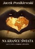 Na krańcu świata, czyli w sercu drugiego człowieka - Jacek Ponikiewski - ebook