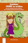 Erziehen ohne zu brüllen - Bianca Oster-Petry - E-Book