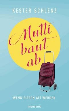 Mutti baut ab - Kester Schlenz - E-Book
