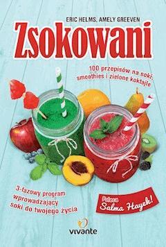 Zsokowani. 100 przepisów na soki, smoothies i zielone koktajle - Eric Helms, Amely Greeven - ebook