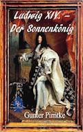 Ludwig XIV. – Der Sonnenkönig - Gunter Pirntke - E-Book