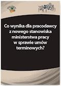 Co wynika dla pracodawcy z nowego stanowiska ministerstwa pracy w sprawie umów terminowych? - Szymon Sokolik - ebook