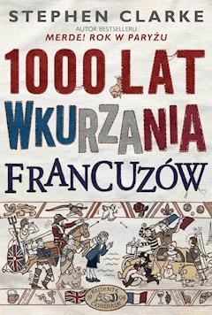 1000 lat wkurzania Francuzów - Stephen Clarke - ebook