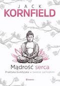 Mądrość serca. Praktyka buddyjska w świecie zachodnim - Jack Kornfield - ebook