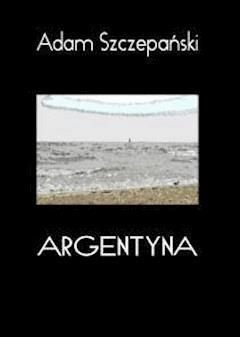 Argentyna - Adam Szczepański - ebook