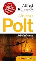 Alt, aber Polt - Alfred Komarek - E-Book