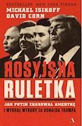 Rosyjska ruletka. Jak Putin zhakował Amerykę i wygrał wybory za Donalda Trumpa - Michael Isikoff, David Corn - ebook